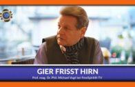 GIER FRISST HIRN mit Prof. mag. Dr. Phil. Michael Friedrich Vogt