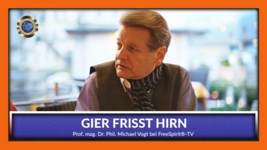 FreeSpirit TV - Michael Vogt - Gier Frisst Hirn