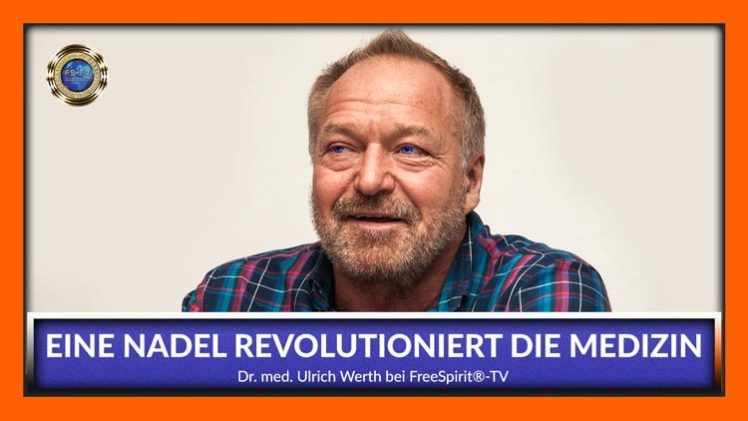 Eine Nadel revolutioniert die Medizin – Dr. med. Ulrich Werth