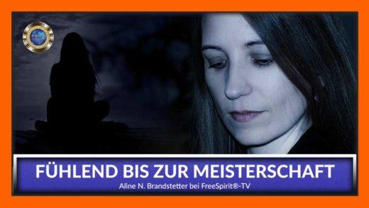 FreeSpirit TV - Aline N. Brandstetter - Fühlend bis zur Meisterschaft