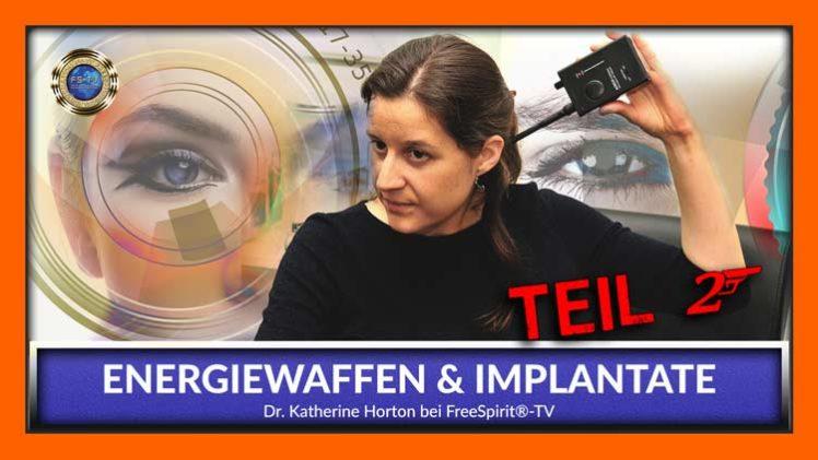 Geheimdienstkriminalität / Teil 2 / Energiewaffen und Implantate – Dr. Katherine Horton