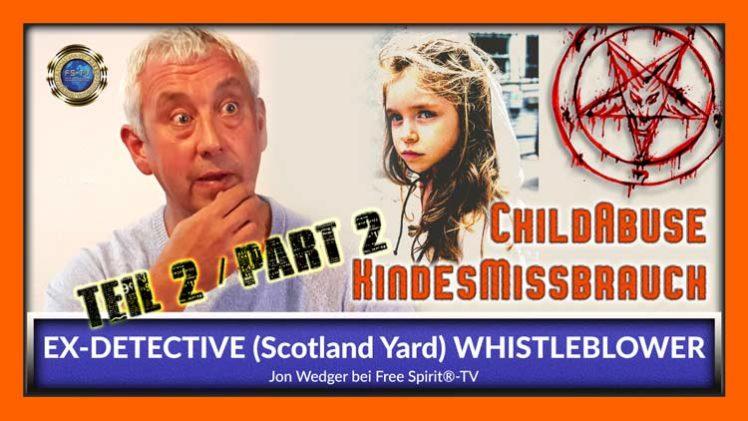Kindesmissbrauch – Ex Scotland Yard Beamter & WHISTLEBLOWER Jon Wegder – DEUTSCH – TEIL 2