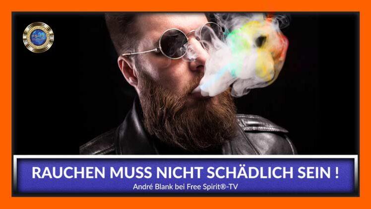 Rauchen muss nicht schädlich sein – André Blank